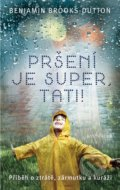 Pršení je super, tati! - Benjamin Brooks-Dutton