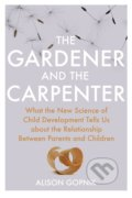 The Gardener and the Carpenter - Alison Gopnik