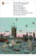 The Penguin Book of the British Short Story from P.G. Wodehouse to Zadie Smith - Philip Hensher