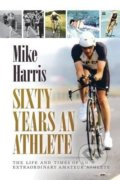 Sixty Years an Athlete - Mike Harris