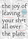 The Joy of Leaving your shit all over the Place - Jennifer McCartney, Jennifer Palmer