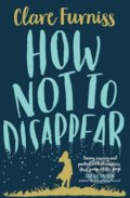 How Not to Disappear - Clare Furniss