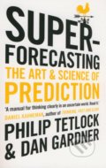 Superforecasting - Philip E. Tetlock, Dan Gardner