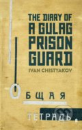 The Diary of a Gulag Prison Guard - Ivan Chistyakov