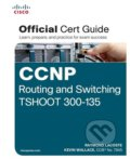CCNP Routing and Switching TSHOOT 300-135 Official Cert Guide - Raymond Lacoste, Kevin Wallace