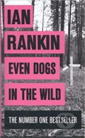 Even Dogs in the Wild - Ian Rankin