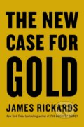 New Case for Gold - James Rickards