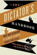 The Dictator's Handbook - Bruce Bueno De Mesquita, Alastair Smith