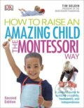 How To Raise An Amazing Child the Montessori Way - Tim Seldin