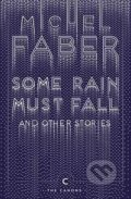 Some Rain Must Fall and Other Stories - Michel Faber