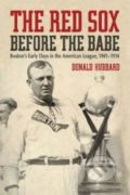 The Red Sox Before the Babe - Donald Hubbard