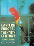 Eastern Europe in the Twentieth Century – And After - R.J. Crampton
