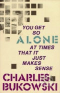 You Get So Alone at Times That It Just Makes... - Charles Bukowski