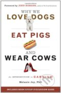 Why We Love Dogs, Eat Pigs, and Wear Cows - Melanie Joy