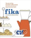 Fika: The Art of the Swedish Coffee Break, with Recipes for Pastries - Anna Brones