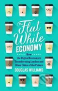 The Flat White Economy - Douglas McWilliams