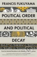 Political Order and Political Decay - Francis Fukuyama