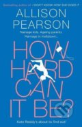 How Hard Can It Be - Allison Pearson