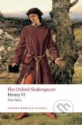 The Oxford Shakespeare: Henry VI (Part Three) - William Shakespeare, Randall Martin