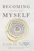 Becoming Myself - Irvin D. Yalom