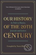 Our History of the 20th Century - Travis Elborough