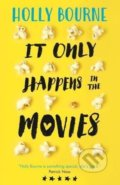 It Only Happens in the Movies - Holly Bourne
