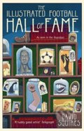 The Illustrated History of Football - David Squires
