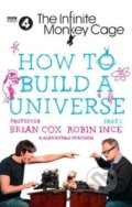 How to Build a Universe - Brian Cox, Robin Ince, Alexandra Feachem