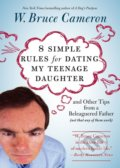 8 Simple Rules for Dating My Teenage Daughter - W. Bruce Cameron