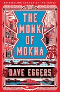 The Monk of Mokha - Dave Eggers