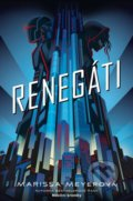 Renegáti - Marissa Meyer