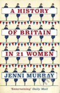 A History of Britain in 21 Women - Jenni Murray