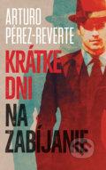 Krátke dni na zabíjanie - Arturo Pérez-Reverte