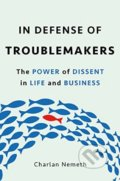 In Defense of Troublemakers - Charlan Nemeth