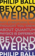 Beyond Weird - Philip Ball
