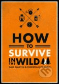 How to Survive in the Wild - Sam Martin, Christian Casucci