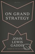 On Grand Strategy - John Lewis Gaddis