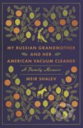 My Russian Grandmother and Her American Vacuum Cleaner - Meir Shalev