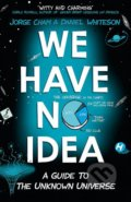 We Have No Idea - Jorge Whiteson Daniel Cham