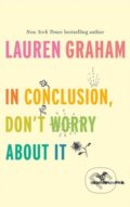 In Conclusion, Don't Worry About It - Lauren Graham