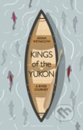 Kings of the Yukon - Adam Weymouth