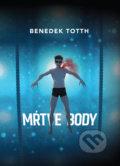 Mŕtvebody - Benedek Totth