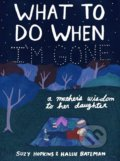 What to Do When I'm Gone - Suzy Hopkins, Hallie Bateman (ilustrácie)