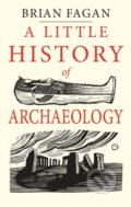 A Little History of Archaeology - Brian Fagan