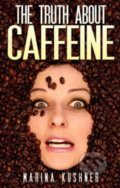 The Truth about Caffeine - Marina Kushner