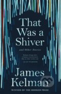 That Was a Shiver and Other Stories - James Kelman