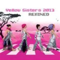 Yellow Sisters: 2013 Remixed (2 CD) - Yellow Sisters