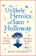 The Unlikely Heroics of Sam Holloway - Rhys Thomas