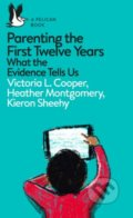 Parenting the First Twelve Years - Victoria L. Cooper, Heather Montgomery, Kieron Sheehy