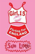 Girl, 15, Flirting for England - Sue Limb